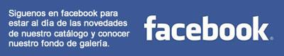Siguenos en facebook para estar al día de las novedades de nuestro catálogo y conocer nuestro fondo de galería.